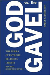 God vs. the Gavel The Perils of Extreme Religious Liberty