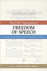 The First Amendment: Freedom of Speech: Its Constitutional History and the Contemporary Debate