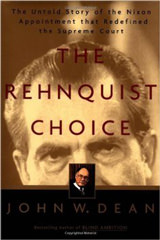 The Rehnquist Choice: The Untold Story of the Nixon Appointment That Redefined the Supreme Court