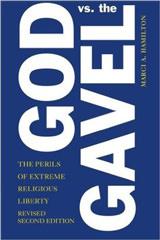 God vs. the Gavel The Perils of Extreme Religious Liberty