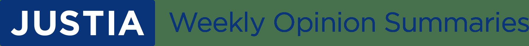 Justia Weekly Opinion Summaries