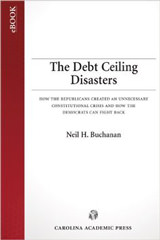 The Debt Ceiling Disasters: How the Republicans Created an Unnecessary Constitutional Crisis and How the Democrats Can Fight Back